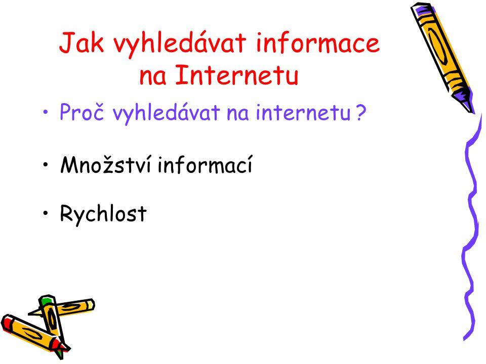 Jak vyhledávat informace na Internetu Proč vyhledávat na internetu Množství informací Rychlost