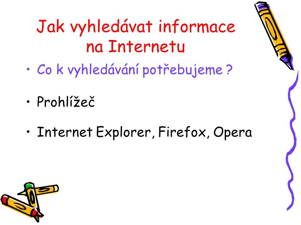 Jak vyhledávat informace na Internetu Co k vyhledávání potřebujeme .