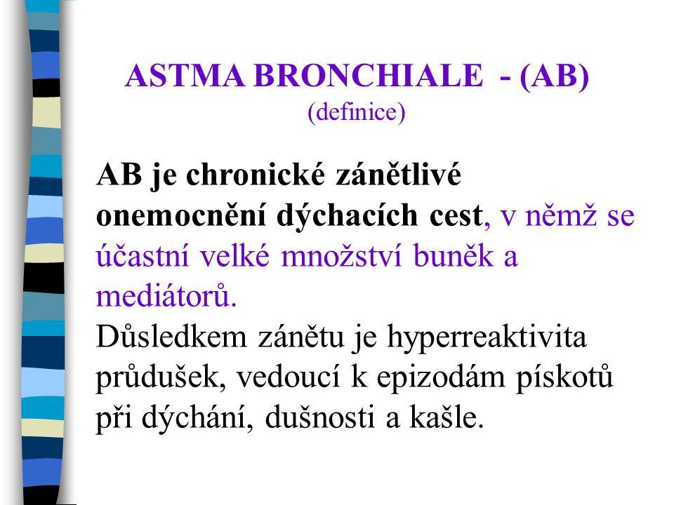 ASTMA BRONCHIALE - (AB) (definice) AB je chronické zánětlivé onemocnění dýchacích cest, v němž se účastní velké množství buněk a mediátorů.