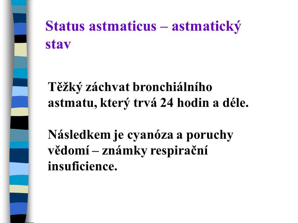 Status astmaticus – astmatický stav Těžký záchvat bronchiálního astmatu, který trvá 24 hodin a déle.