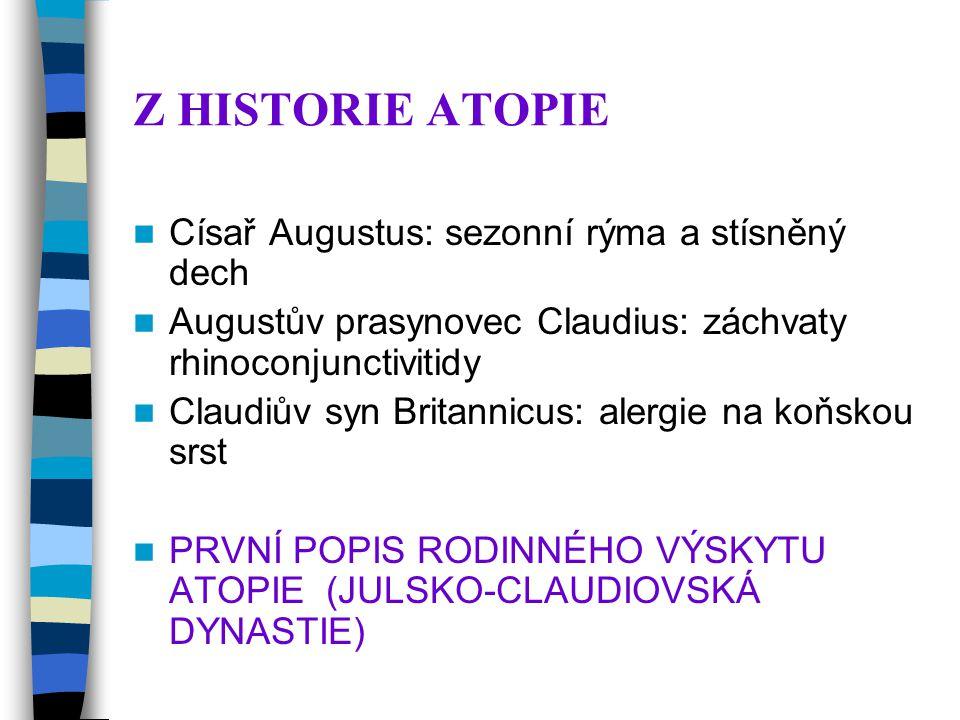 Z HISTORIE ATOPIE Císař Augustus: sezonní rýma a stísněný dech Augustův prasynovec Claudius: záchvaty rhinoconjunctivitidy Claudiův syn Britannicus: alergie na koňskou srst PRVNÍ POPIS RODINNÉHO VÝSKYTU ATOPIE (JULSKO-CLAUDIOVSKÁ DYNASTIE)