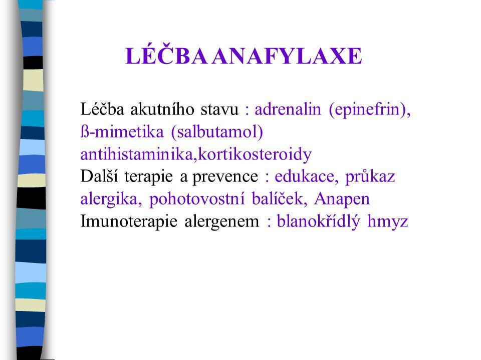 LÉČBA ANAFYLAXE Léčba akutního stavu : adrenalin (epinefrin), ß-mimetika (salbutamol) antihistaminika,kortikosteroidy Další terapie a prevence : edukace, průkaz alergika, pohotovostní balíček, Anapen Imunoterapie alergenem : blanokřídlý hmyz