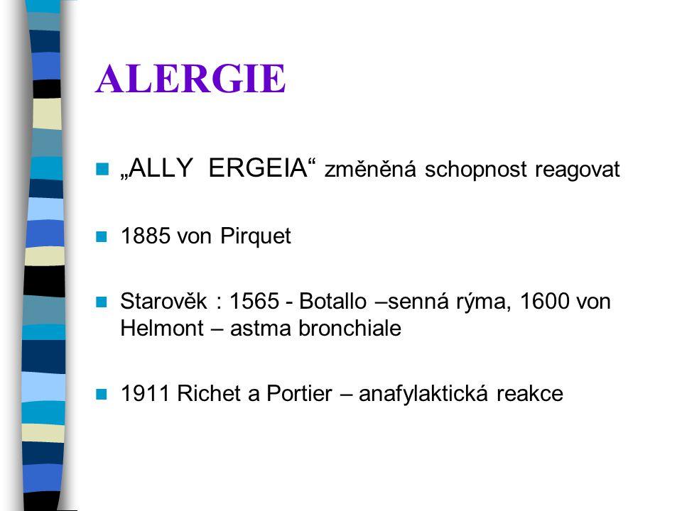 "ALERGIE ""ALLY ERGEIA změněná schopnost reagovat 1885 von Pirquet Starověk : 1565 - Botallo –senná rýma, 1600 von Helmont – astma bronchiale 1911 Richet a Portier – anafylaktická reakce"