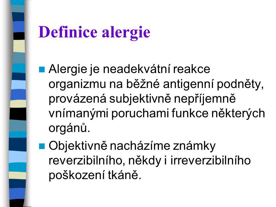 Definice alergie Alergie je neadekvátní reakce organizmu na běžné antigenní podněty, provázená subjektivně nepříjemně vnímanými poruchami funkce některých orgánů.