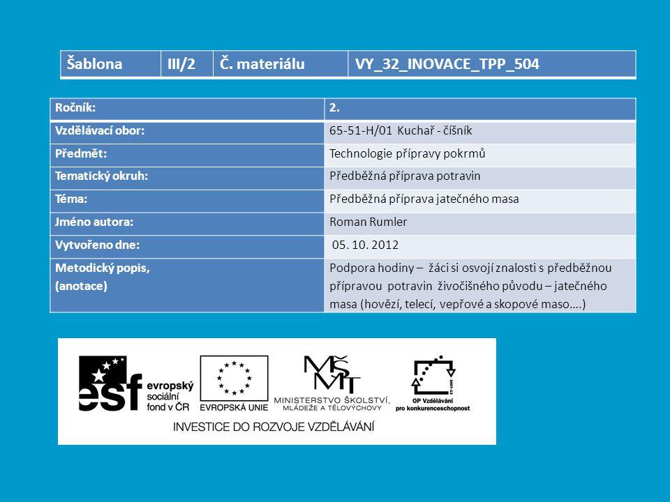 Ročník:2. Vzdělávací obor:65-51-H/01 Kuchař - číšník Předmět:Technologie přípravy pokrmů Tematický okruh:Předběžná příprava potravin Téma:Předběžná př