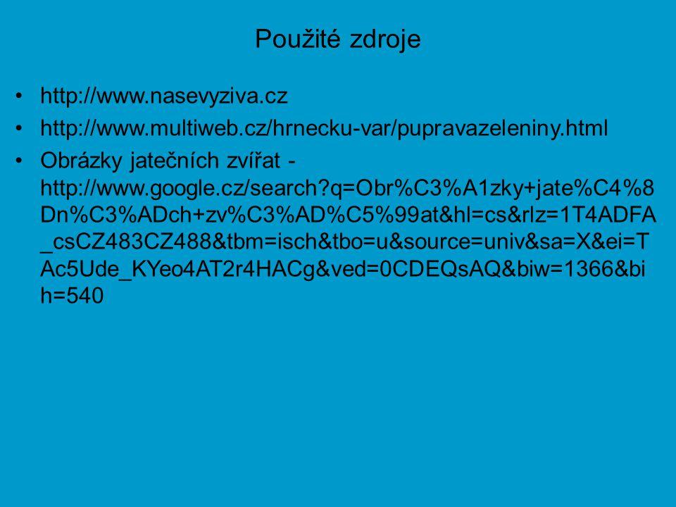 Použité zdroje http://www.nasevyziva.cz http://www.multiweb.cz/hrnecku-var/pupravazeleniny.html Obrázky jatečních zvířat - http://www.google.cz/search