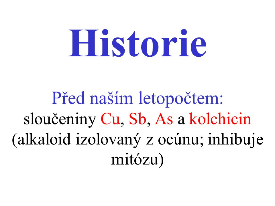 Historie Před naším letopočtem: sloučeniny Cu, Sb, As a kolchicin (alkaloid izolovaný z ocúnu; inhibuje mitózu)