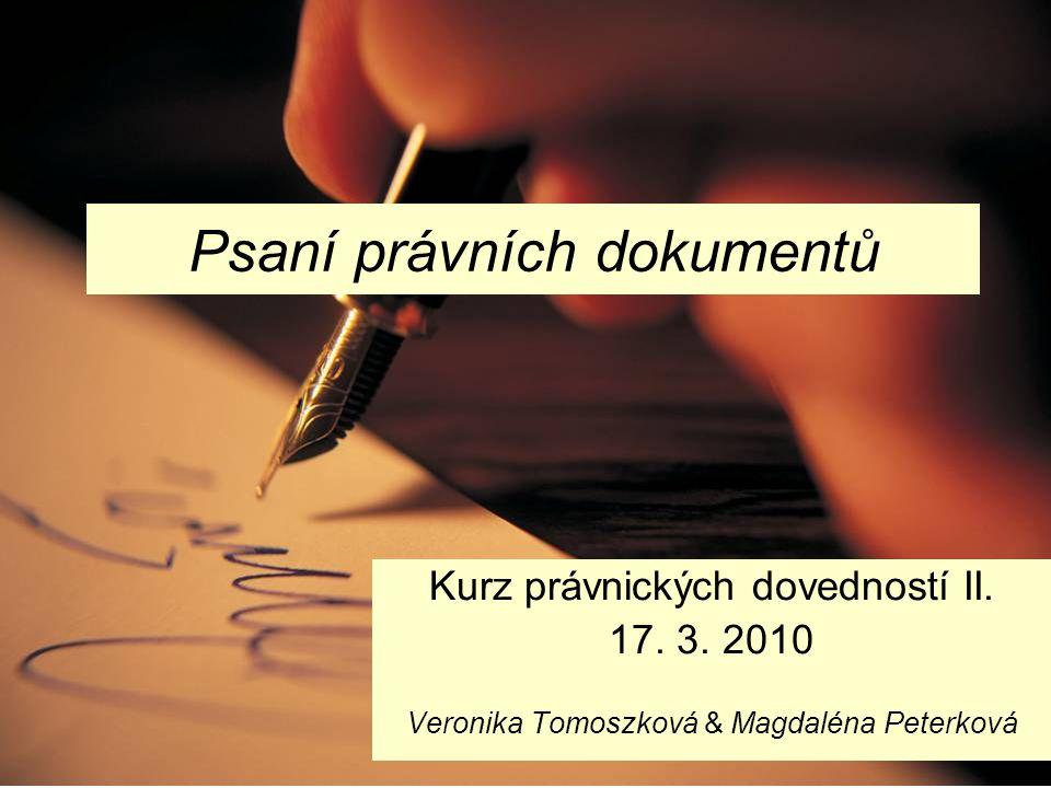Psaní právních dokumentů Kurz právnických dovedností II. 17. 3. 2010 Veronika Tomoszková & Magdaléna Peterková