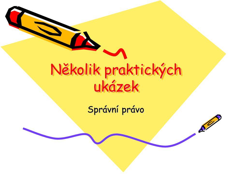 Několik praktických ukázek Správní právo