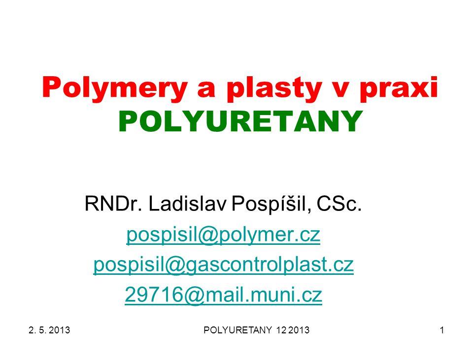 POLYURETANY 12 20131 Polymery a plasty v praxi POLYURETANY RNDr. Ladislav Pospíšil, CSc. pospisil@polymer.cz pospisil@gascontrolplast.cz 29716@mail.mu