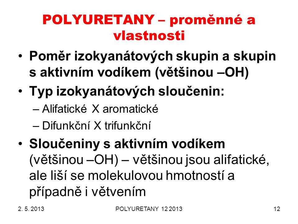 POLYURETANY – proměnné a vlastnosti Poměr izokyanátových skupin a skupin s aktivním vodíkem (většinou –OH) Typ izokyanátových sloučenin: –Alifatické X