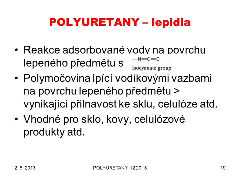 POLYURETANY – lepidla 2. 5. 2013POLYURETANY 12 201319 Reakce adsorbované vody na povrchu lepeného předmětu s Polymočovina lpící vodíkovými vazbami na