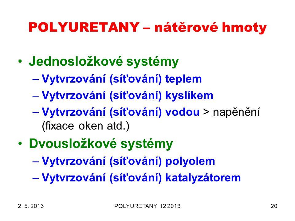 POLYURETANY – nátěrové hmoty 2. 5. 2013POLYURETANY 12 201320 Jednosložkové systémy –Vytvrzování (síťování) teplem –Vytvrzování (síťování) kyslíkem –Vy