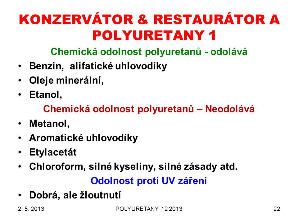 2. 5. 2013POLYURETANY 12 201322 KONZERVÁTOR & RESTAURÁTOR A POLYURETANY 1 Chemická odolnost polyuretanů - odolává Benzin, alifatické uhlovodíky Oleje