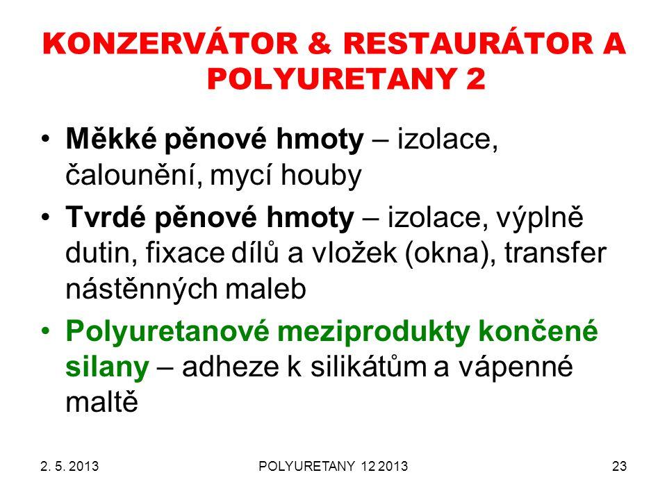 2. 5. 2013POLYURETANY 12 201323 KONZERVÁTOR & RESTAURÁTOR A POLYURETANY 2 Měkké pěnové hmoty – izolace, čalounění, mycí houby Tvrdé pěnové hmoty – izo