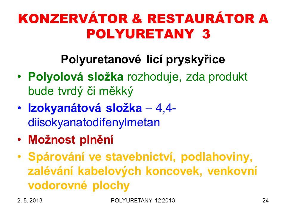 2. 5. 2013POLYURETANY 12 201324 KONZERVÁTOR & RESTAURÁTOR A POLYURETANY 3 Polyuretanové licí pryskyřice Polyolová složka rozhoduje, zda produkt bude t
