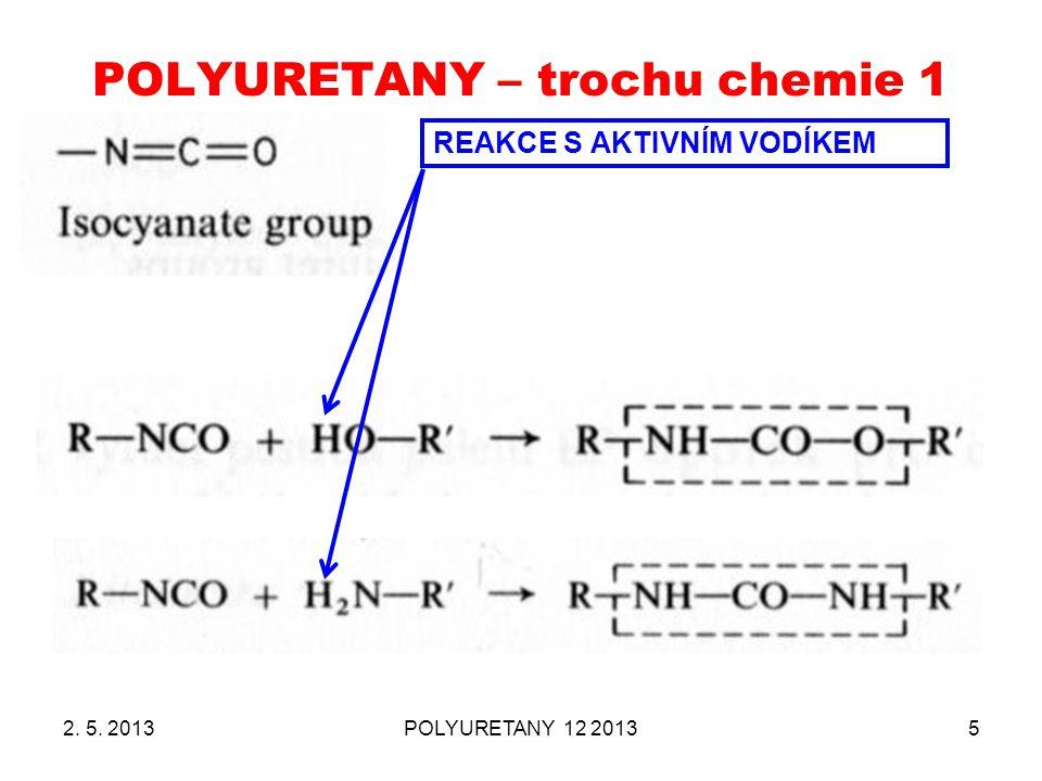POLYURETANY – trochu chemie 1 2. 5. 2013POLYURETANY 12 20135 REAKCE S AKTIVNÍM VODÍKEM