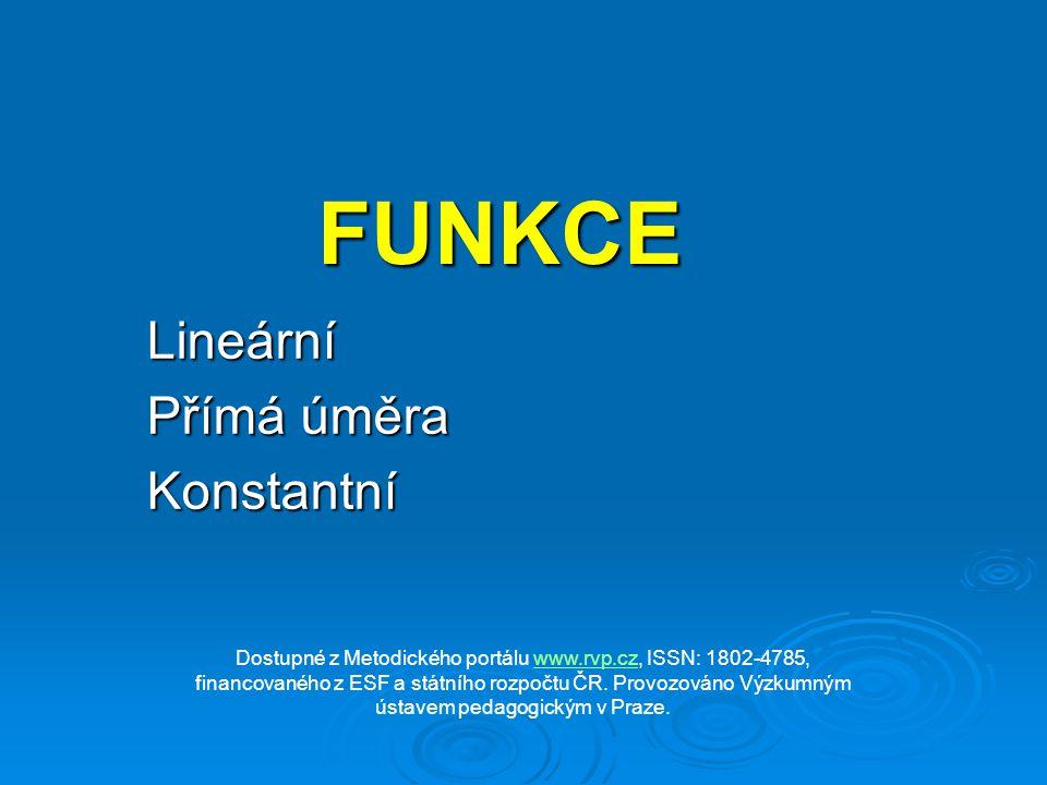 FUNKCE Lineární Přímá úměra Konstantní Dostupné z Metodického portálu www.rvp.cz, ISSN: 1802-4785, financovaného z ESF a státního rozpočtu ČR. Provozo