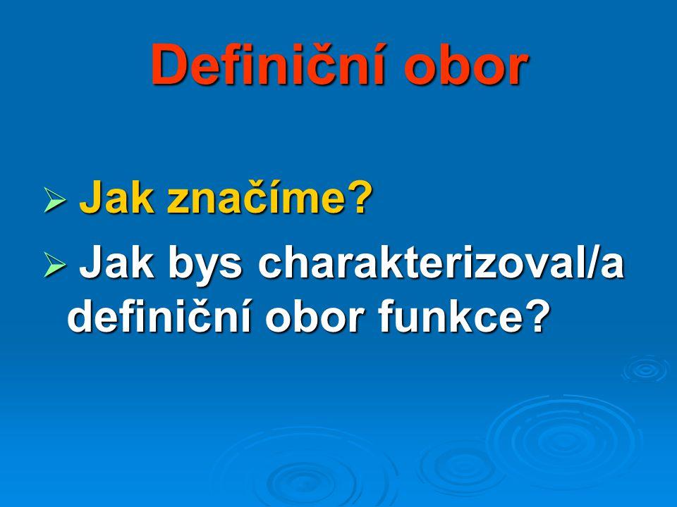 Definiční obor  Jak značíme?  Jak bys charakterizoval/a definiční obor funkce?
