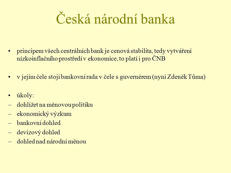 Česká národní banka principem všech centrálních bank je cenová stabilita, tedy vytváření nízkoinflačního prostředí v ekonomice, to platí i pro ČNB v j