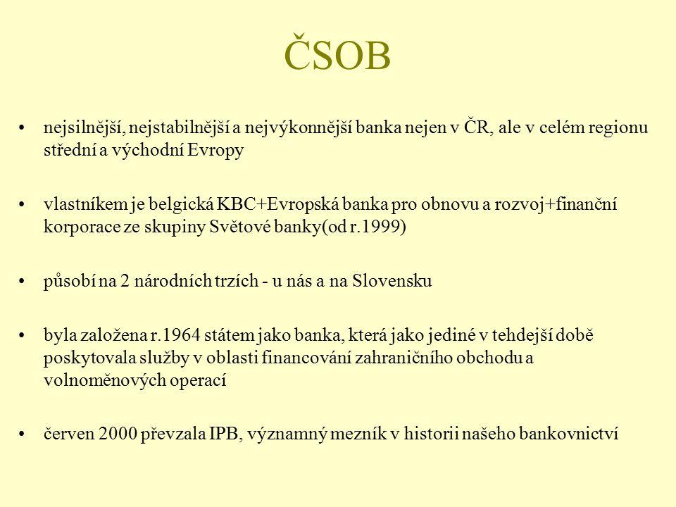 ČSOB nejsilnější, nejstabilnější a nejvýkonnější banka nejen v ČR, ale v celém regionu střední a východní Evropy vlastníkem je belgická KBC+Evropská b