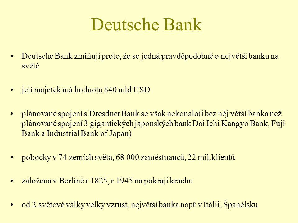 Deutsche Bank Deutsche Bank zmiňuji proto, že se jedná pravděpodobně o největší banku na světě její majetek má hodnotu 840 mld USD plánované spojení s