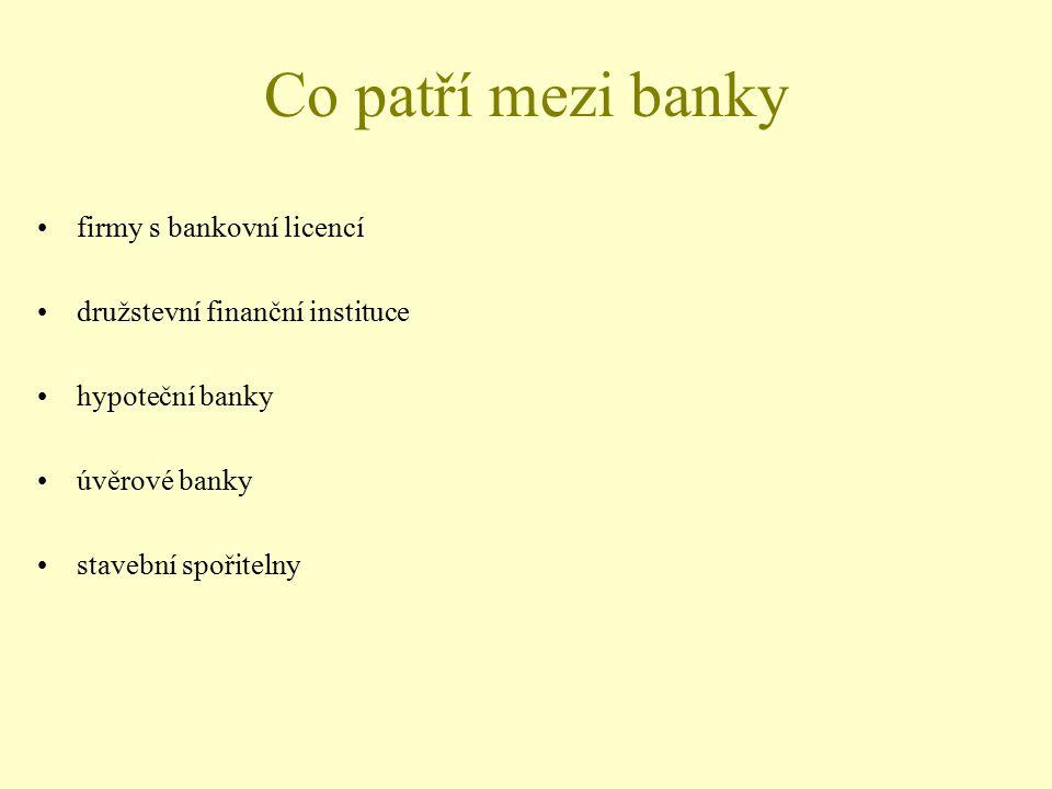 Co patří mezi banky firmy s bankovní licencí družstevní finanční instituce hypoteční banky úvěrové banky stavební spořitelny