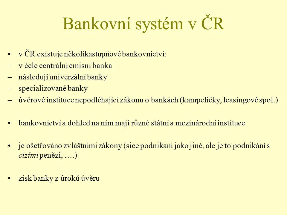 Bankovní systém v ČR v ČR existuje několikastupňové bankovnictví: –v čele centrální emisní banka –následují univerzální banky –specializované banky –ú