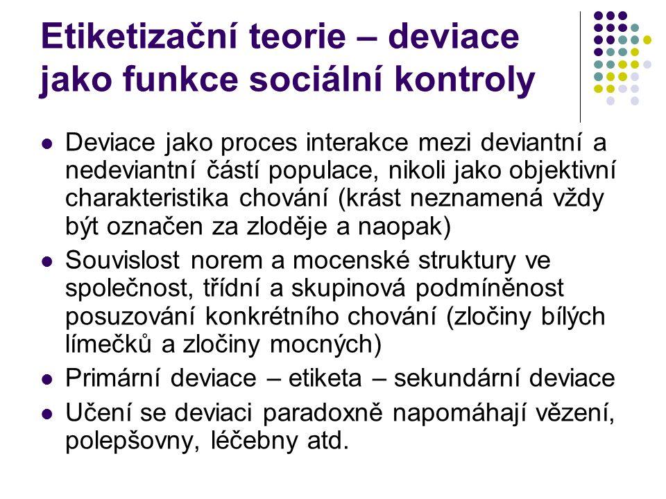 Etiketizační teorie – deviace jako funkce sociální kontroly Deviace jako proces interakce mezi deviantní a nedeviantní částí populace, nikoli jako obj
