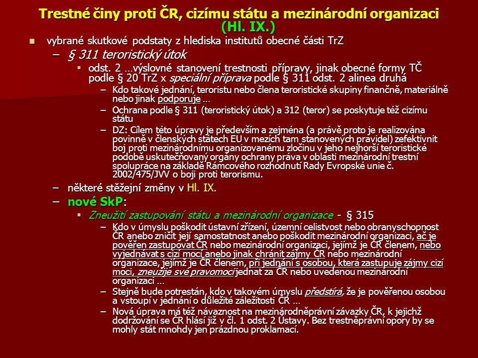 Trestné činy proti ČR, cizímu státu a mezinárodní organizaci (Hl. IX.) vybrané skutkové podstaty z hlediska institutů obecné části TrZ vybrané skutkov