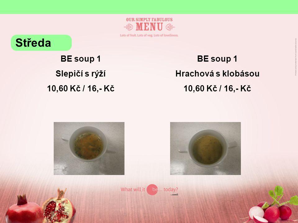 BE soup 1 Slepičí s rýží 10,60 Kč / 16,- Kč BE soup 1 Hrachová s klobásou 10,60 Kč / 16,- Kč Středa