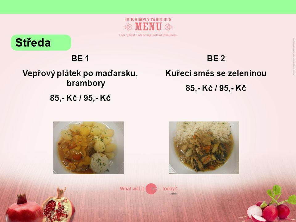 BE 1 Vepřový plátek po maďarsku, brambory 85,- Kč / 95,- Kč BE 2 Kuřecí směs se zeleninou 85,- Kč / 95,- Kč Středa