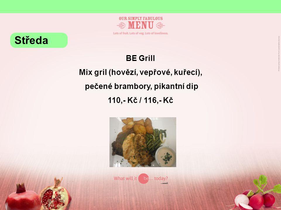 BE Grill Mix gril (hovězí, vepřové, kuřecí), pečené brambory, pikantní dip 110,- Kč / 116,- Kč Středa