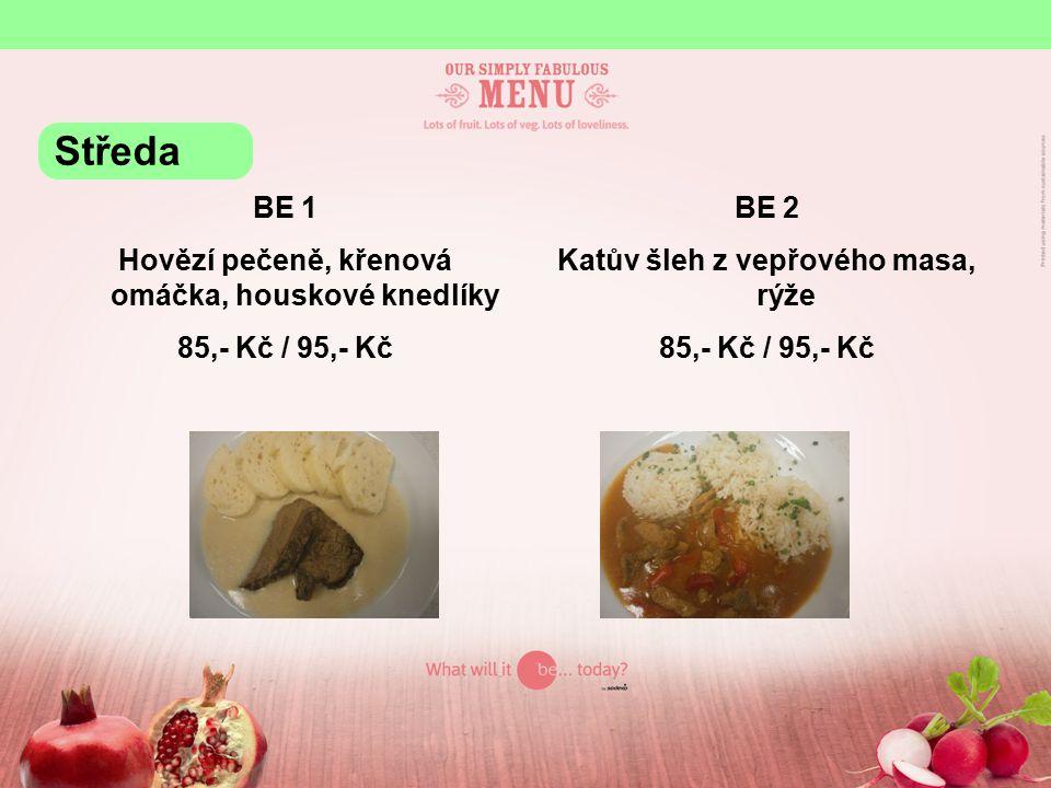 BE 1 Hovězí pečeně, křenová omáčka, houskové knedlíky 85,- Kč / 95,- Kč BE 2 Katův šleh z vepřového masa, rýže 85,- Kč / 95,- Kč Středa