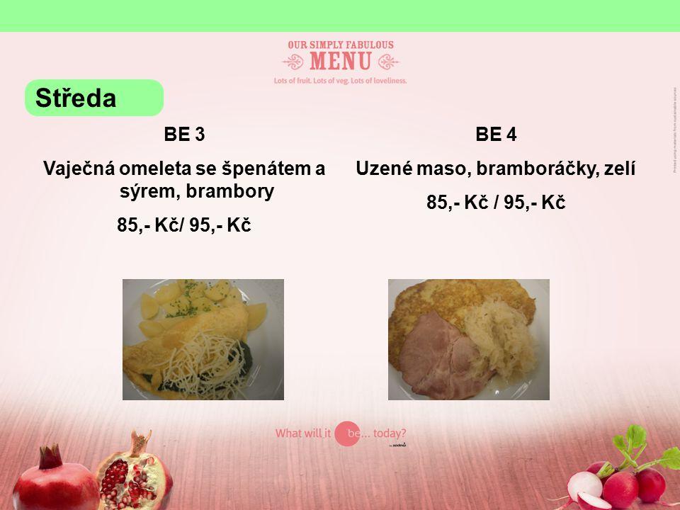 BE 3 Vaječná omeleta se špenátem a sýrem, brambory 85,- Kč/ 95,- Kč BE 4 Uzené maso, bramboráčky, zelí 85,- Kč / 95,- Kč Středa