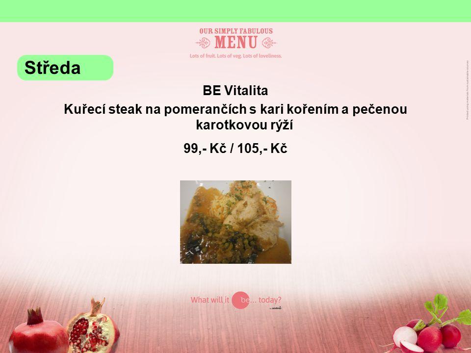 BE Vitalita Kuřecí steak na pomerančích s kari kořením a pečenou karotkovou rýží 99,- Kč / 105,- Kč Středa
