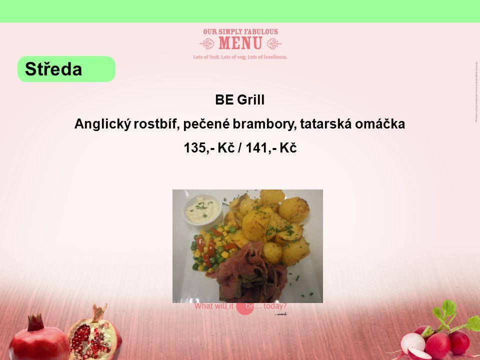 BE Grill Anglický rostbíf, pečené brambory, tatarská omáčka 135,- Kč / 141,- Kč Středa