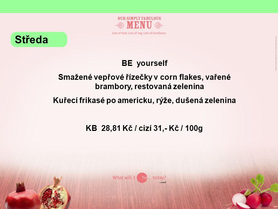BE yourself Smažené vepřové řízečky v corn flakes, vařené brambory, restovaná zelenina Kuřecí frikasé po americku, rýže, dušená zelenina KB 28,81 Kč / cizí 31,- Kč / 100g Středa