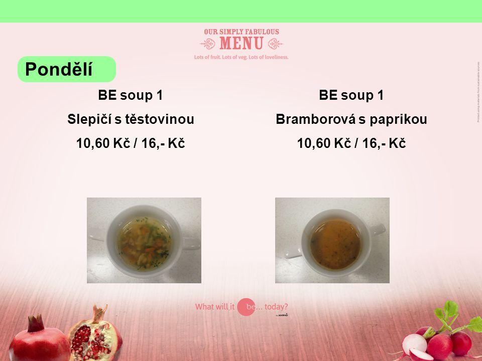 BE soup 1 Slepičí s těstovinou 10,60 Kč / 16,- Kč BE soup 1 Bramborová s paprikou 10,60 Kč / 16,- Kč Pondělí