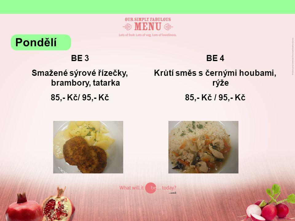 BE 3 Smažené sýrové řízečky, brambory, tatarka 85,- Kč/ 95,- Kč BE 4 Krůtí směs s černými houbami, rýže 85,- Kč / 95,- Kč Pondělí