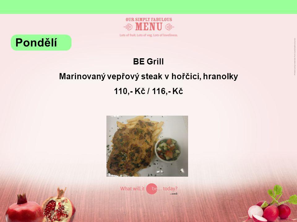BE Grill Marinovaný vepřový steak v hořčici, hranolky 110,- Kč / 116,- Kč Pondělí