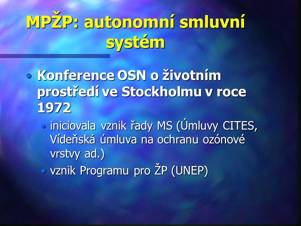 MPŽP: autonomní smluvní systém Konference OSN o životním prostředí ve Stockholmu v roce 1972Konference OSN o životním prostředí ve Stockholmu v roce 1972 iniciovala vznik řady MS (Úmluvy CITES, Vídeňská úmluva na ochranu ozónové vrstvy ad.)iniciovala vznik řady MS (Úmluvy CITES, Vídeňská úmluva na ochranu ozónové vrstvy ad.) vznik Programu pro ŽP (UNEP)vznik Programu pro ŽP (UNEP)