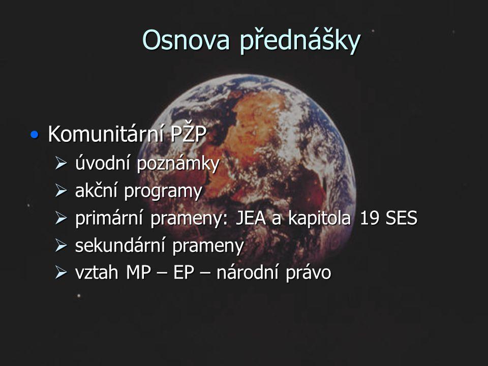 Osnova přednášky Komunitární PŽPKomunitární PŽP  úvodní poznámky  akční programy  primární prameny: JEA a kapitola 19 SES  sekundární prameny  vztah MP – EP – národní právo
