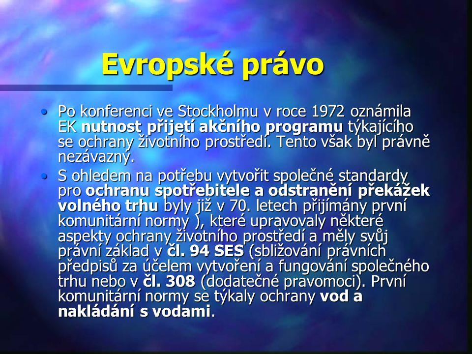 Evropské právo Po konferenci ve Stockholmu v roce 1972 oznámila EK nutnost přijetí akčního programu týkajícího se ochrany životního prostředí.