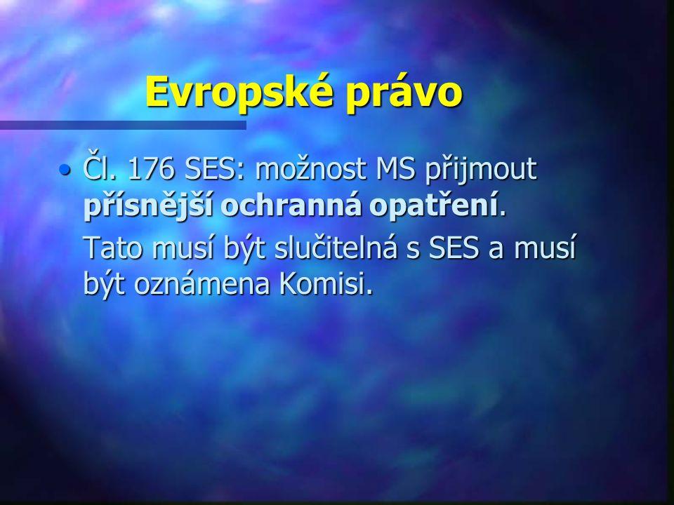 Evropské právo Čl.176 SES: možnost MS přijmout přísnější ochranná opatření.Čl.