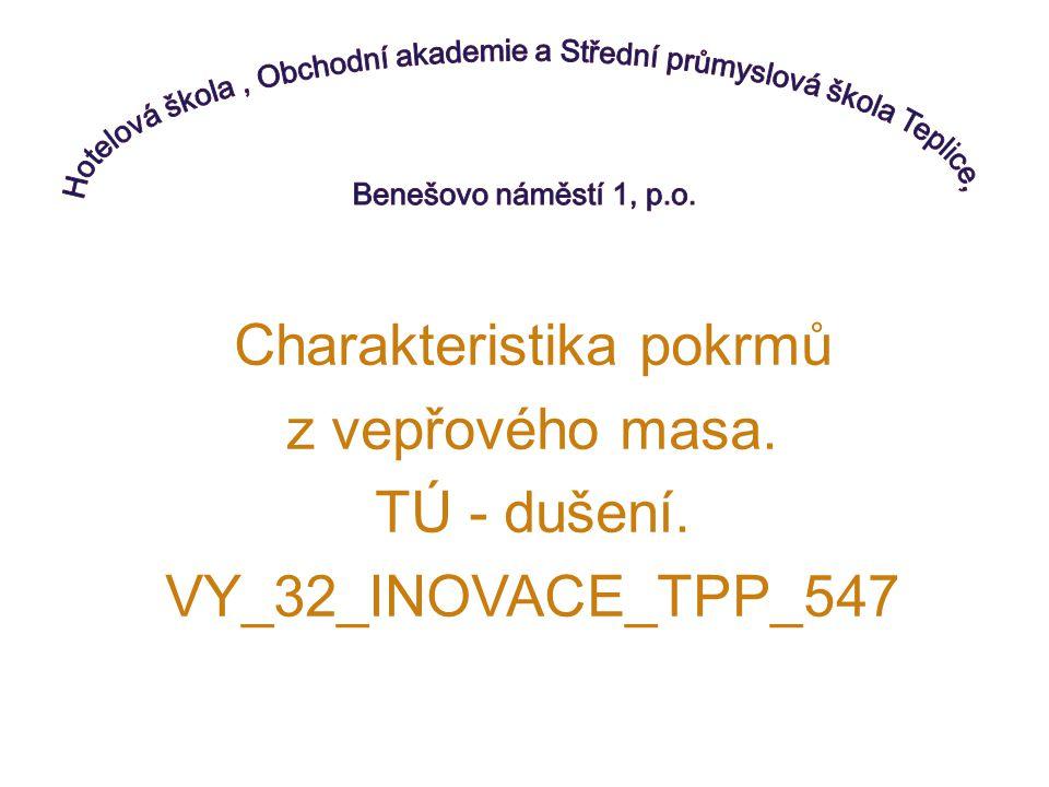 Charakteristika pokrmů z vepřového masa. TÚ - dušení. VY_32_INOVACE_TPP_547