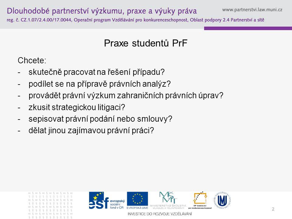 2 Praxe studentů PrF Chcete: -skutečně pracovat na řešení případu.
