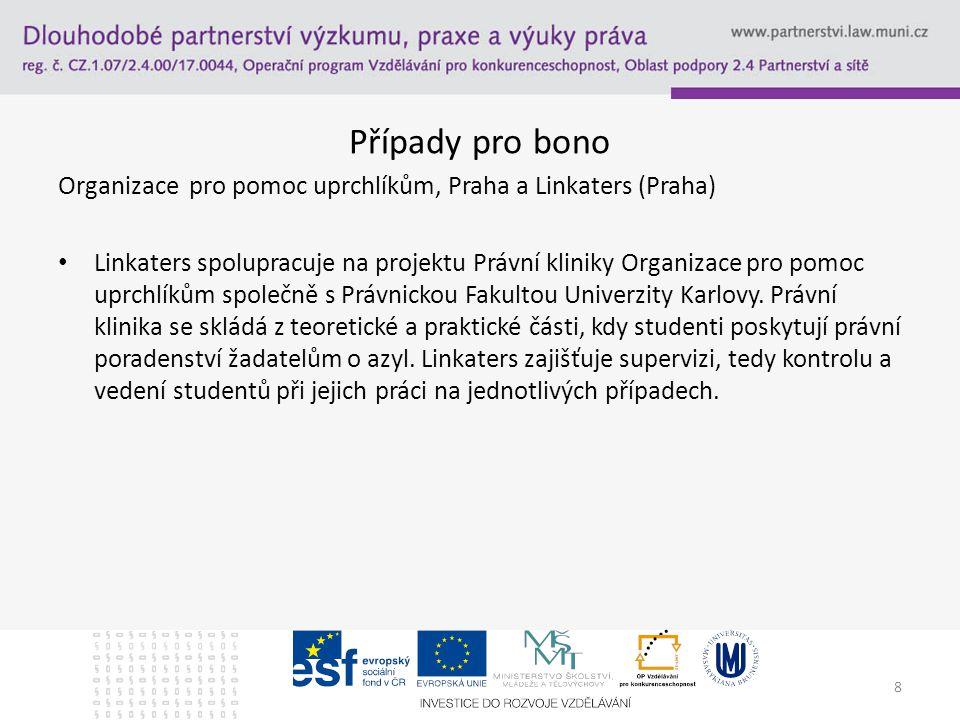 Případy pro bono Organizace pro pomoc uprchlíkům, Praha a Linkaters (Praha) Linkaters spolupracuje na projektu Právní kliniky Organizace pro pomoc uprchlíkům společně s Právnickou Fakultou Univerzity Karlovy.