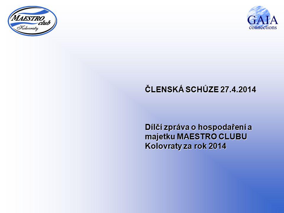 ČLENSKÁ SCHŮZE 27.4.2014 Dílčí zpráva o hospodaření a majetku MAESTRO CLUBU Kolovraty za rok 2014