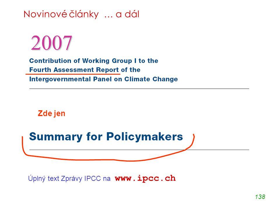 138 Novinové články … a dál Zde jen Úplný text Zprávy IPCC na www.ipcc.ch 2007